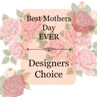 Designers Choice - Best Mother\'s Day Ever!